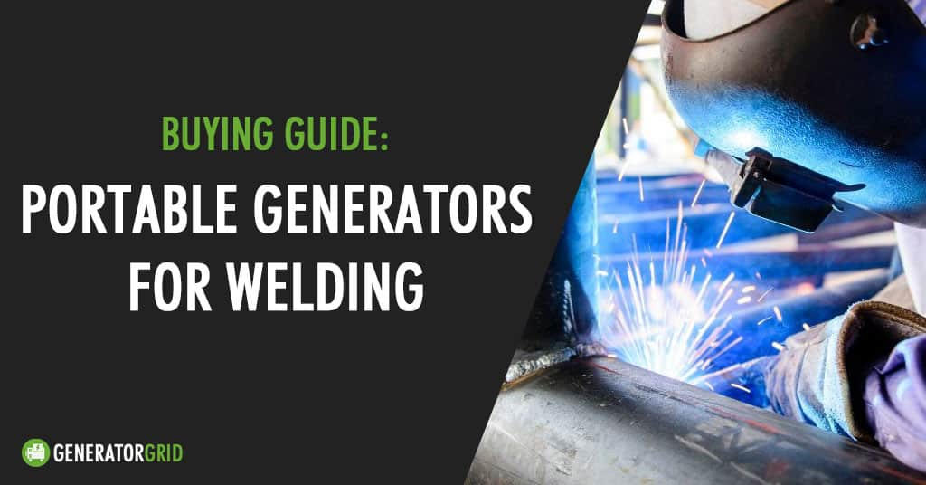portable generators for welding buying guide